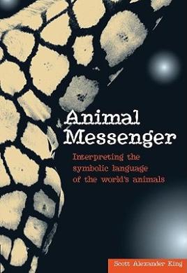 Animal Messenger: Interpreting the Symbolic Language of the World's Animals