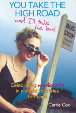 You Take the High Road and I'll Take the Bus: Celebrating Mediocrity in a World That Tries Too Hard