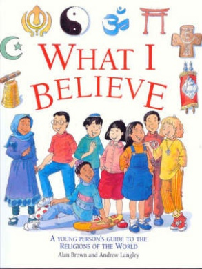 What I Believe: A Young Person's Guide to the Religions of the World