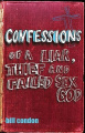 Confessions of a Liar, Thief and Failed Sex God