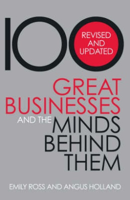 100 Great Businesses and the Minds Behind Them-