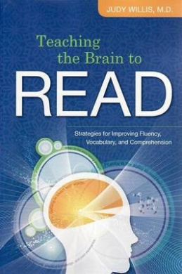 Teaching the Brain to Read: Strategies for Improving Fluency, Vocabulary and Comprehension