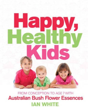 Happy, Healthy Kids: From Conception to Age 7, with Australian Bush Flower Essences