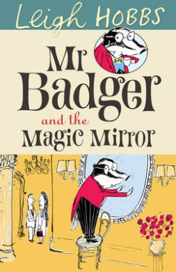 Mr Badger and the Magic Mirror (MR BADGER)