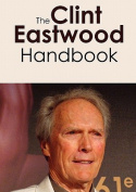 The Clint Eastwood Handbook - Everything You Need to Know about Clint Eastwood