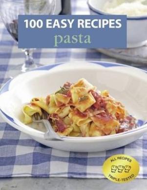100 Easy Recipes: Pasta