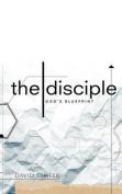The Disciple: God's Blueprint