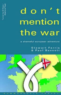Don't Mention the War!: A Shameful European Adventure