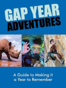 Gap Year Adventures - A Guide to Making it a Year to Remember