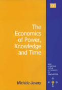 The Economics of Power, Knowledge and Time