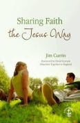 Sharing Faith the Jesus Way. Jim Currin