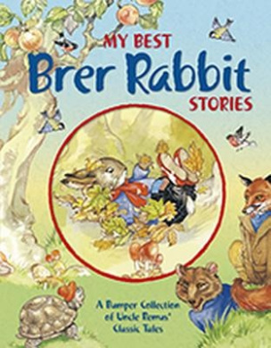 My Best Brer Rabbit Stories: Joel Chandler Harris's Classic Tales. for Ages 4 and Up.