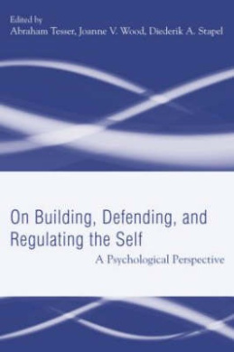 Building, Defending, and Regulating the Self: A Psychological Perspective