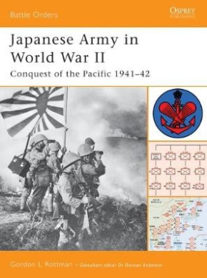 Japanese Army in World War II: Conquest of the Pacific, 1941-42 (Battle Orders S.)
