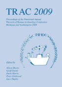 TRAC: Proceedings of the Nineteenth Annual Theoretical Roman Archaeology Conference