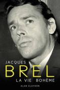 Jacques Brel: LA Vie Boheme