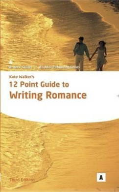 Kate Walker's 12 Point Guide to Writing Romance (Aber Writers Guides)