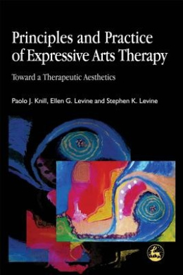 Principles and Practice of Expressive Arts Therapy: Toward a Therapeutic Aesthetics