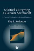 Spiritual Caregiving as Secular Sacrament