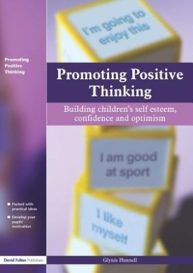 Promoting Positive Thinking: Building Children's Self Esteem,Self Confidence and Optimism
