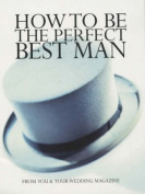 How to be the Perfect Best Man