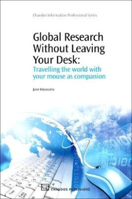 Global Research Without Leaving Your Desk: Travelling the World with your Mouse as Companion (Chandos Information Professional Series)