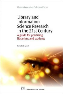 Library and Information Science Research in the 21st Century: A Guide for Practicing Librarians and Students (Chandos Information Professional Series)