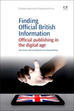 Finding official British Information: Official Publishing in the Digital Age (Chandos Information Professional Series)