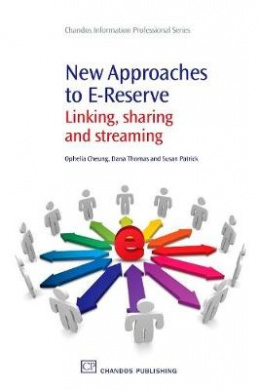 New Approaches to E-Reserve: Linking, Sharing and Streaming (Chandos Information Professional Series)