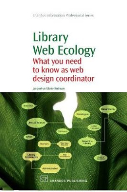 Library Web Ecology: What You Need To Know as Web Design Coordinator (Chandos Information Professional Series)