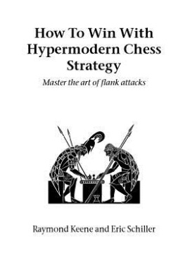 How to Win with Hypermodern Chess Strategy: Master the Art of Flank Attacks (Hardinge Simpole chess classics)