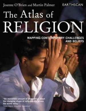 The Atlas of Religion: Mapping Contemporary Challenges and Beliefs (The Earthscan Atlas)