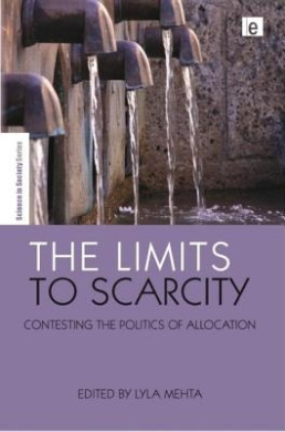 The Limits to Scarcity: Contesting the Politics of Allocation (The Earthscan Science in Society Series)