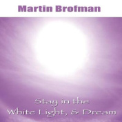 Stay in the White Light, and Dream [Audio]