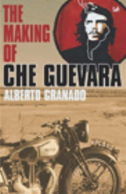 Travelling With Che Guevara: The Making of a Revolutionary