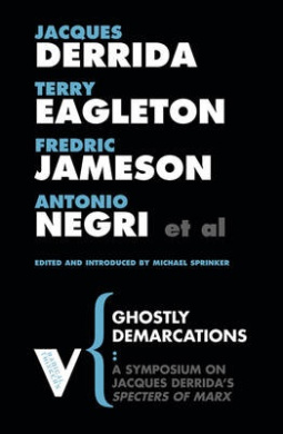 Ghostly Demarcations: A Symposium on Jacques Derrida's Specters of Marx (Radical Thinkers)