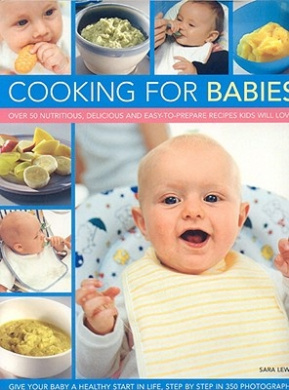 Cooking for Babies: Over 50 Nutricious, Delicious and Easy-to-prepare Recipes to Give Your Child a Healthy Start in Life, Shown Step-by-step