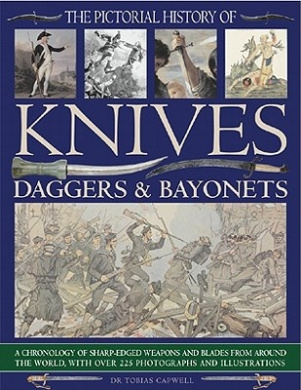 Pictorial History of Knives, Daggers and Bayonets: A Chronology of Sharp-edged Weapons and Blades from Around the World, with Over 225 Photographs and Illustrations