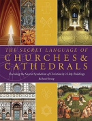 The Secret Language of Churches & Cathedrals  : Decoding the Sacred Symbolism of Christianity's Holy Buildings