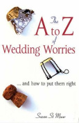 The A-Z of Wedding Worries... and How to Put Them Right