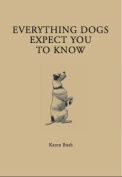 Everything Your Dog Expects You to Know