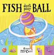 Fish Don't Play Ball [Board book]