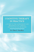 Cognitive Therapy in Practice - A Guide to the Assessment and Treatment of Common Psychological Problems