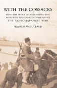 With the Cossacks. Being the Story of an Irishman Who Rode with the Cossacks Throughout the Russo-Japanese War