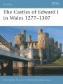 The Castles of Edward I in Wales 1277-1307