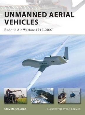 Unmanned Aerial Vehicles: Robot Air Warfare 1917-2007 (New Vanguard)