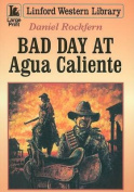 Bad Day at Agua Caliente  [Large Print]