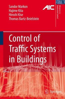 Control of Traffic Systems in Buildings: Applications of Modern Supervisory and Optimal Control (Advances in Industrial Control)