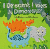 I Dreamt I Was a Dinosaur [Board book]