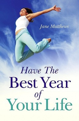 Have the Best Year of Your Life: Living the Breadth of Your Life as Well as Its Length
